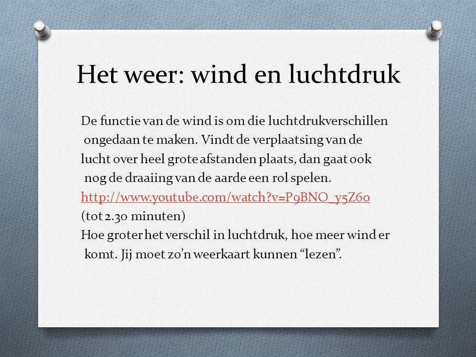 Het weer: wind en luchtdruk De functie van de wind is om die luchtdrukverschillen ongedaan te maken. Vindt de verplaatsing van de lucht over heel grot