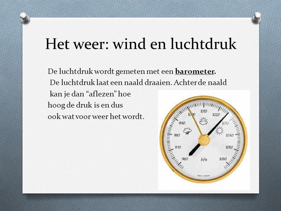 """Het weer: wind en luchtdruk De luchtdruk wordt gemeten met een barometer. De luchtdruk laat een naald draaien. Achter de naald kan je dan """"aflezen"""" ho"""