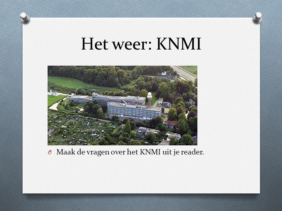 Het weer: KNMI O Maak de vragen over het KNMI uit je reader.