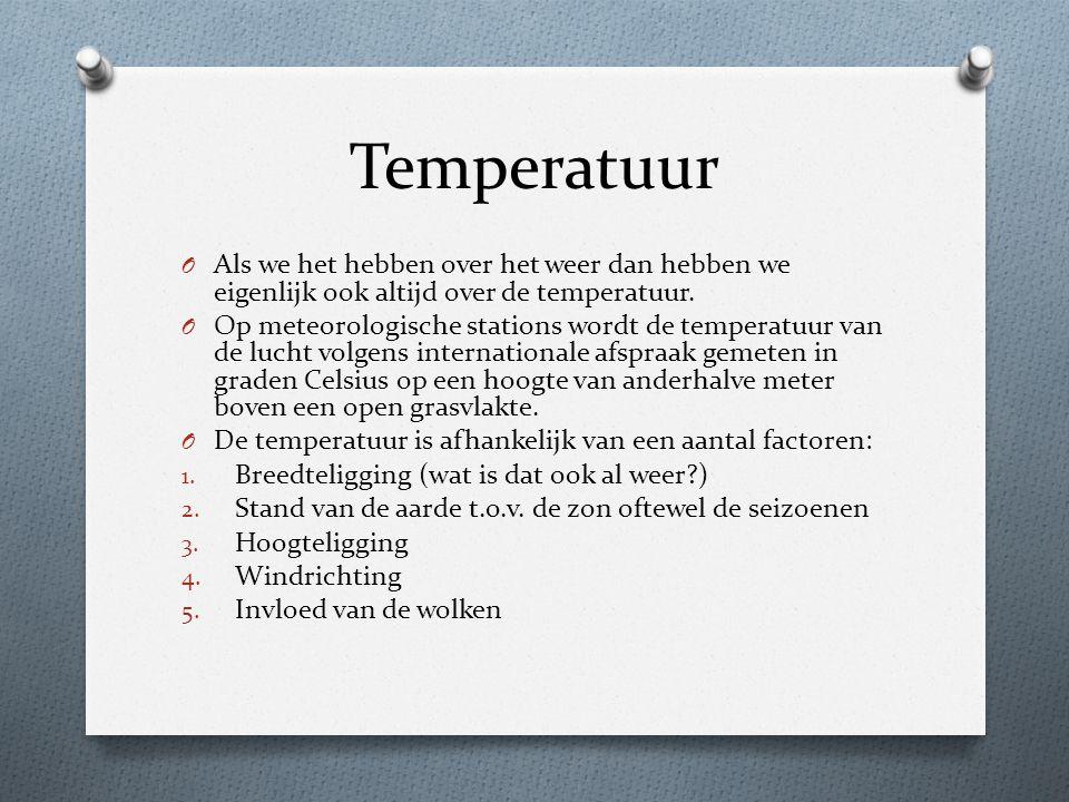 Temperatuur O Als we het hebben over het weer dan hebben we eigenlijk ook altijd over de temperatuur. O Op meteorologische stations wordt de temperatu