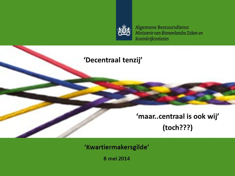 'Kwartiermakersgilde' 8 mei 2014 'Decentraal tenzij' 'maar..centraal is ook wij' (toch???)