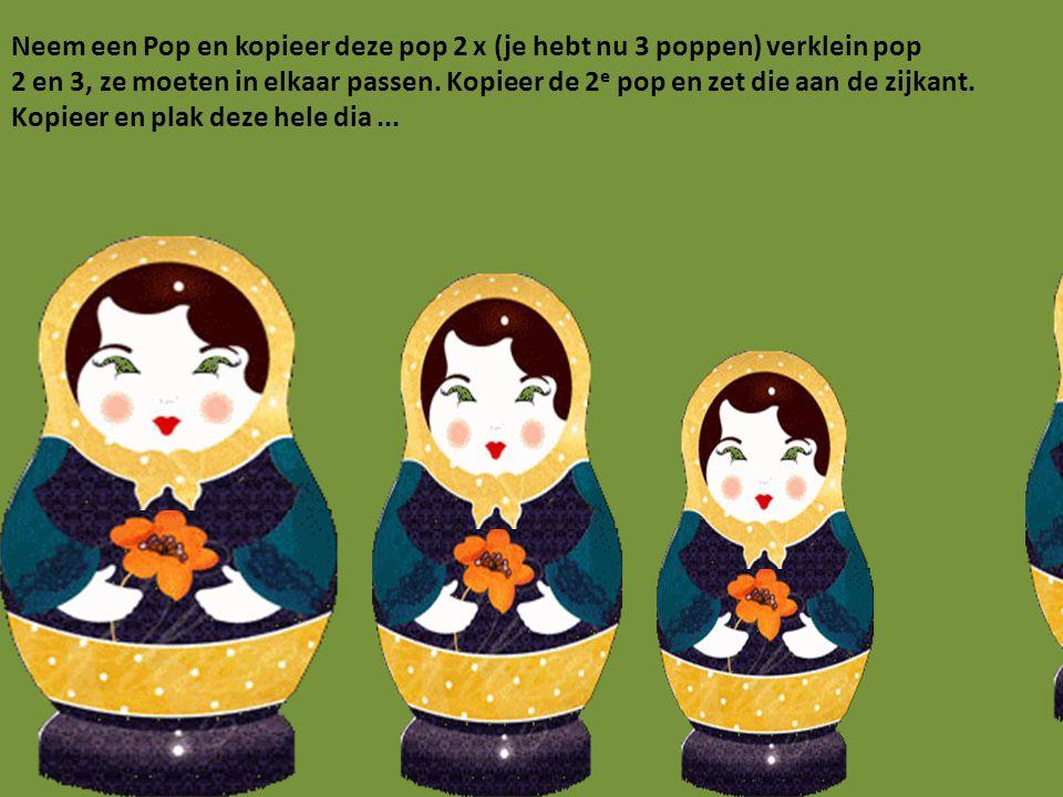 Neem een Pop en kopieer deze pop 2 x (je hebt nu 3 poppen) verklein pop 2 en 3, ze moeten in elkaar passen. Kopieer de 2 e pop en zet die aan de zijka