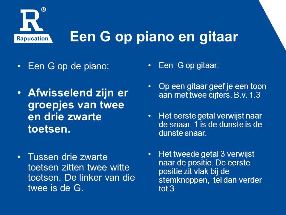 Een G op piano en gitaar • Een G op de piano: • Afwisselend zijn er groepjes van twee en drie zwarte toetsen. • Tussen drie zwarte toetsen zitten twee