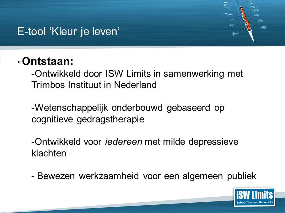 • Ontstaan: -Ontwikkeld door ISW Limits in samenwerking met Trimbos Instituut in Nederland -Wetenschappelijk onderbouwd gebaseerd op cognitieve gedragstherapie -Ontwikkeld voor iedereen met milde depressieve klachten - Bewezen werkzaamheid voor een algemeen publiek