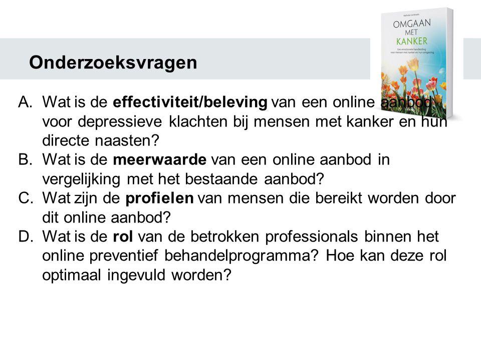 Onderzoeksvragen A.Wat is de effectiviteit/beleving van een online aanbod voor depressieve klachten bij mensen met kanker en hun directe naasten.