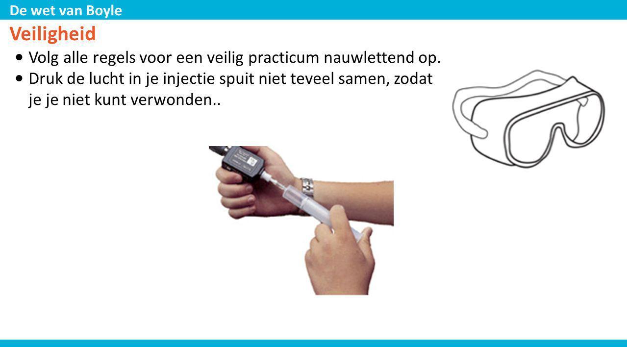 De wet van Boyle Veiligheid • Volg alle regels voor een veilig practicum nauwlettend op. • Druk de lucht in je injectie spuit niet teveel samen, zodat