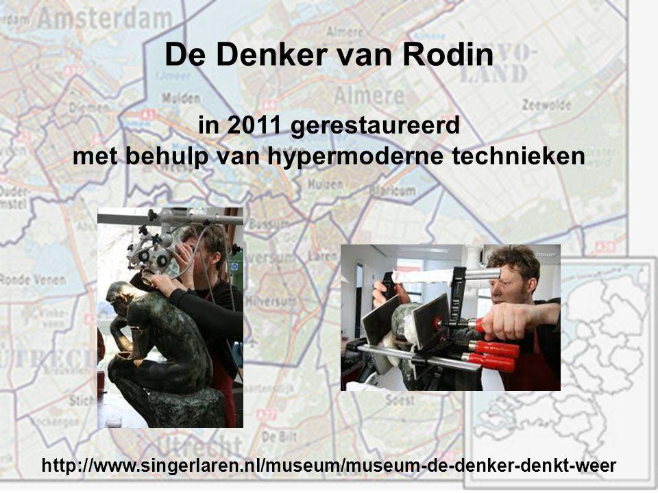 De Denker van Rodin in 2011 gerestaureerd met behulp van hypermoderne technieken http://www.singerlaren.nl/museum/museum-de-denker-denkt-weer