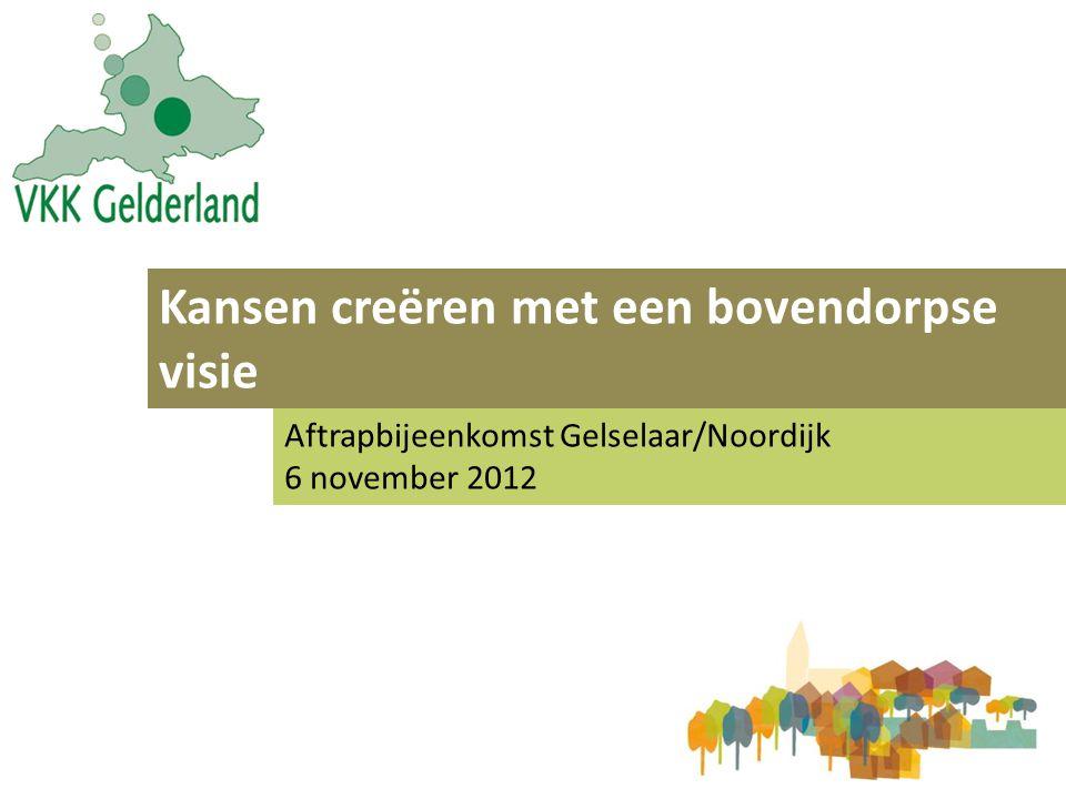 Kansen creëren met een bovendorpse visie Aftrapbijeenkomst Gelselaar/Noordijk 6 november 2012