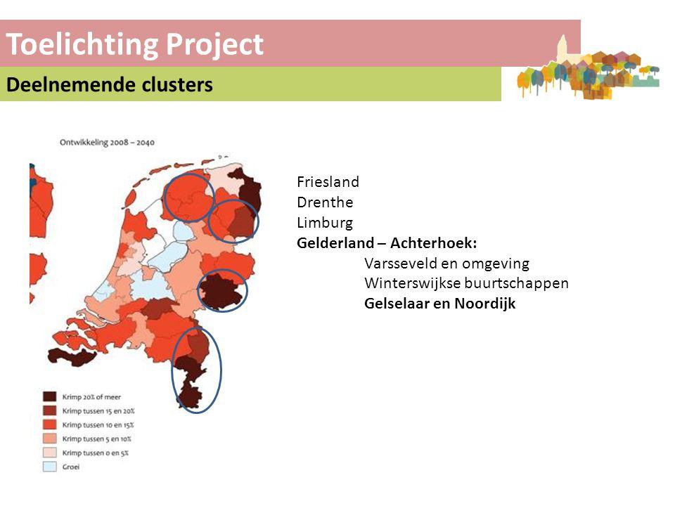 Toelichting Project Deelnemende clusters Friesland Drenthe Limburg Gelderland – Achterhoek: Varsseveld en omgeving Winterswijkse buurtschappen Gelselaar en Noordijk