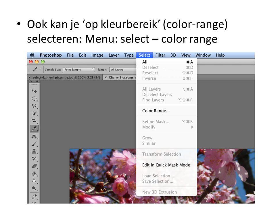 • Ook kan je 'op kleurbereik' (color-range) selecteren: Menu: select – color range