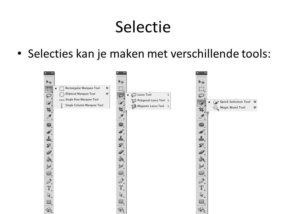 Selectie • Selecties kan je maken met verschillende tools: