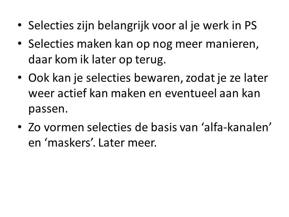 • Selecties zijn belangrijk voor al je werk in PS • Selecties maken kan op nog meer manieren, daar kom ik later op terug.