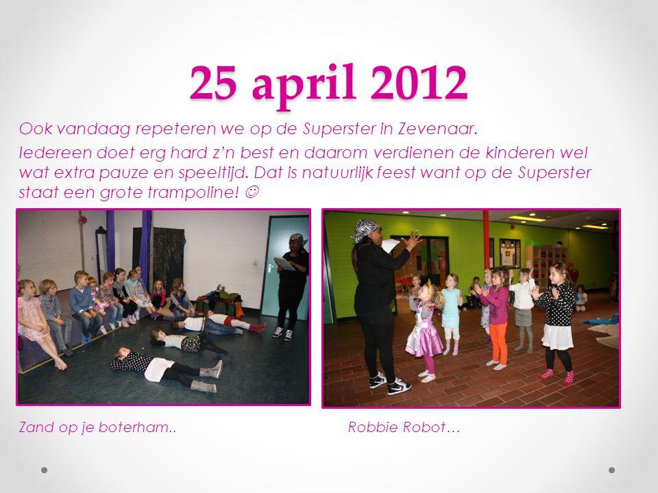 18 april 2012 • Vandaag oefenen we op de Superster in Zevenaar, daar hebben we een mooie theater ruimte!