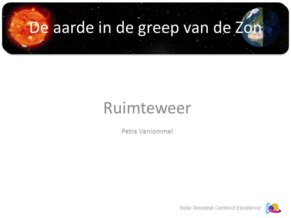 Solar-Terrestrial Centre of Excellence De aarde in de greep van de Zon Ruimteweer Petra Vanlommel