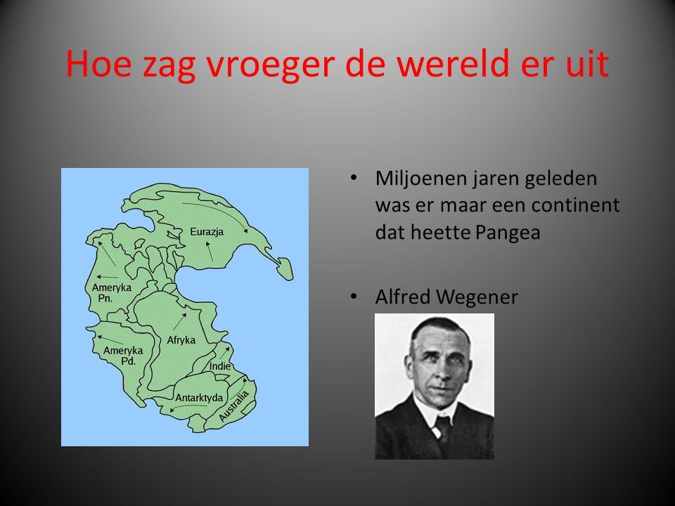 Hoe zag vroeger de wereld er uit • Miljoenen jaren geleden was er maar een continent dat heette Pangea • Alfred Wegener