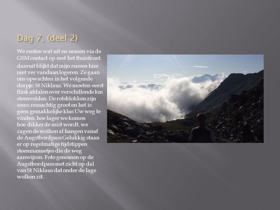 Dag 7 (deel 1): Augstbordpass naar St Niklaus We vertrekken reeds vanaf 2700 meter hoogte, om 7 uur Vandaag gaan we tot aan de Europahutte een tocht van iets meer dan 25 km, door berg en dal We dalen 2200 m (waarvan 700 meter met bergliftje), en stijgen 1700m.