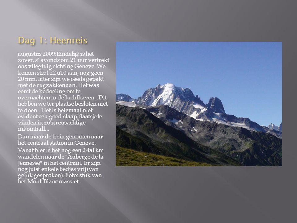 Dag 1 :algemeen Deze spectaculaire tocht verbindt 2 gekende toppen van de Alpen met elkaar: De Mont-Blanc en de Matterhorn.Als je over een goede conditie beschikt en je maakt gebruik van zetelliften kan je deze tocht beëindigen in 1 week tijd (mits je redelijk weer hebt).Je moet hierbij wel een afstand overbruggen van meer dan 180 km en rekening houden dat je meer dan 10 col s moet beklimmen die juist de 3000 meter niet halen.