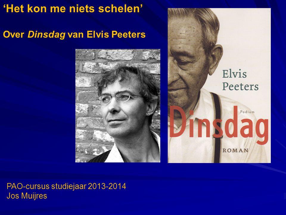 'Het kon me niets schelen' Over Dinsdag van Elvis Peeters PAO-cursus studiejaar 2013-2014 Jos Muijres