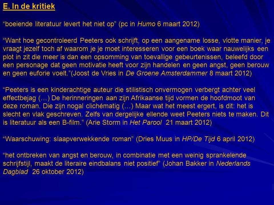 """E. In de kritiek """"boeiende literatuur levert het niet op"""" (pc in Humo 6 maart 2012) """"Want hoe gecontroleerd Peeters ook schrijft, op een aangename los"""