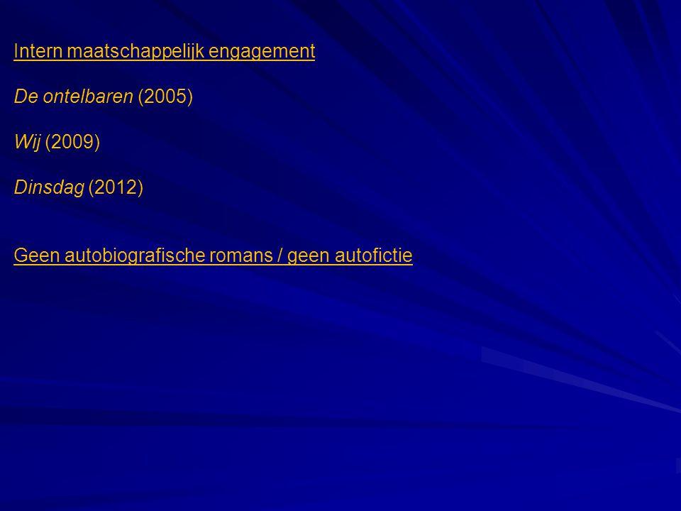 Intern maatschappelijk engagement De ontelbaren (2005) Wij (2009) Dinsdag (2012) Geen autobiografische romans / geen autofictie