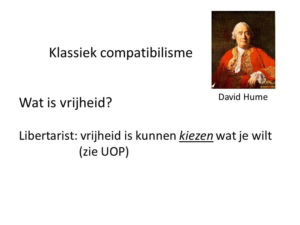 Klassiek compatibilisme Wat is vrijheid? Libertarist: vrijheid is kunnen kiezen wat je wilt (zie UOP) David Hume