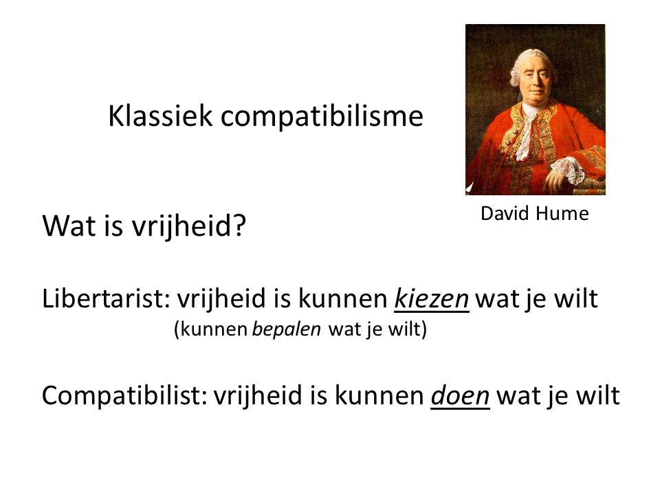 Klassiek compatibilisme Wat is vrijheid? Libertarist: vrijheid is kunnen kiezen wat je wilt (kunnen bepalen wat je wilt) Compatibilist: vrijheid is ku