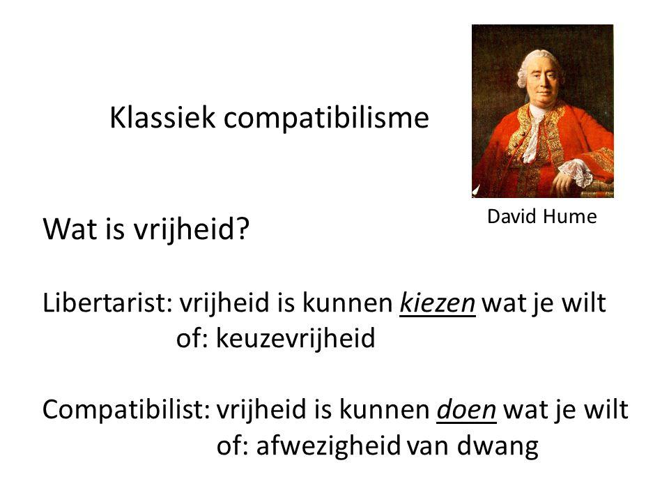 Klassiek compatibilisme Wat is vrijheid? Libertarist: vrijheid is kunnen kiezen wat je wilt of: keuzevrijheid Compatibilist: vrijheid is kunnen doen w