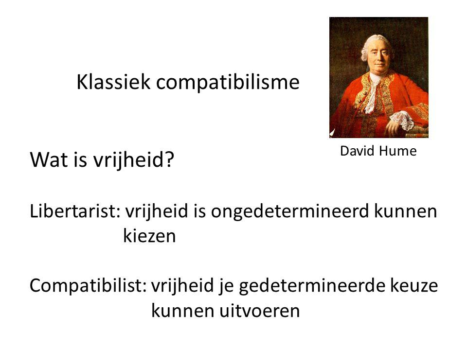 Klassiek compatibilisme Wat is vrijheid? Libertarist: vrijheid is ongedetermineerd kunnen kiezen Compatibilist: vrijheid je gedetermineerde keuze kunn