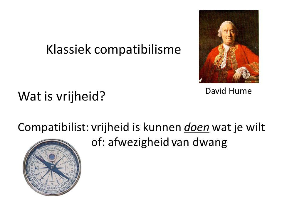 Klassiek compatibilisme Wat is vrijheid? Compatibilist: vrijheid is kunnen doen wat je wilt of: afwezigheid van dwang David Hume