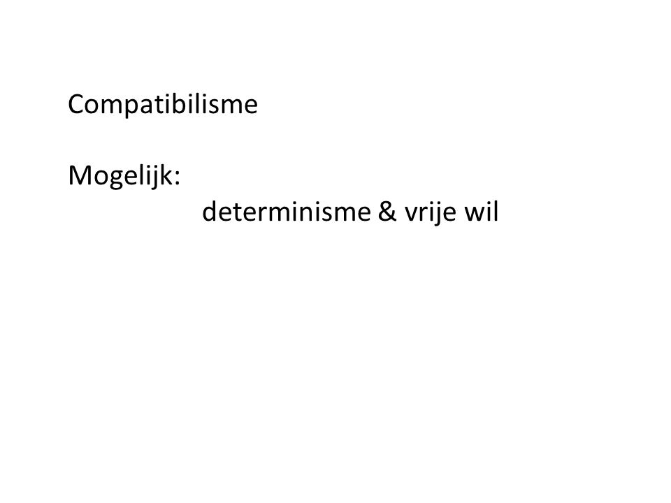 Compatibilisme Mogelijk: determinisme & vrije wil