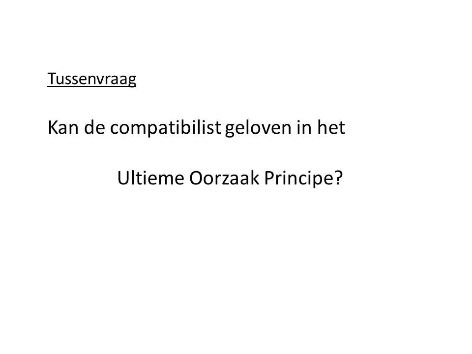 Tussenvraag Kan de compatibilist geloven in het Ultieme Oorzaak Principe?