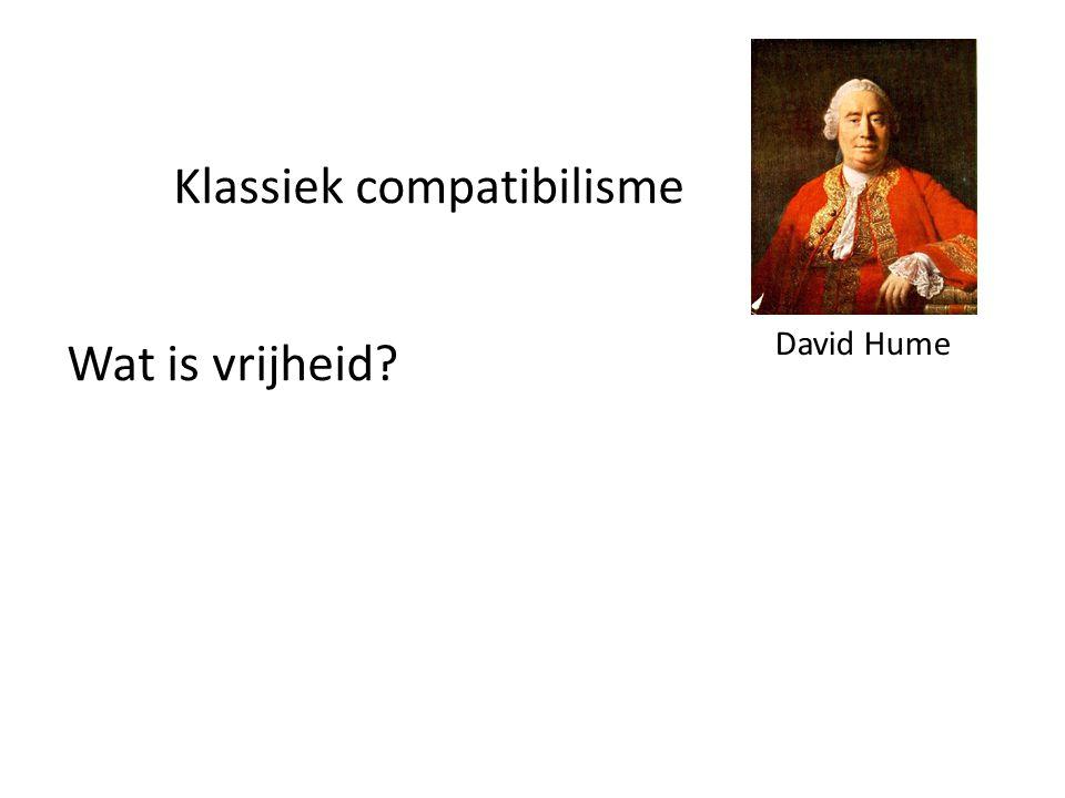 Klassiek compatibilisme Wat is vrijheid? David Hume