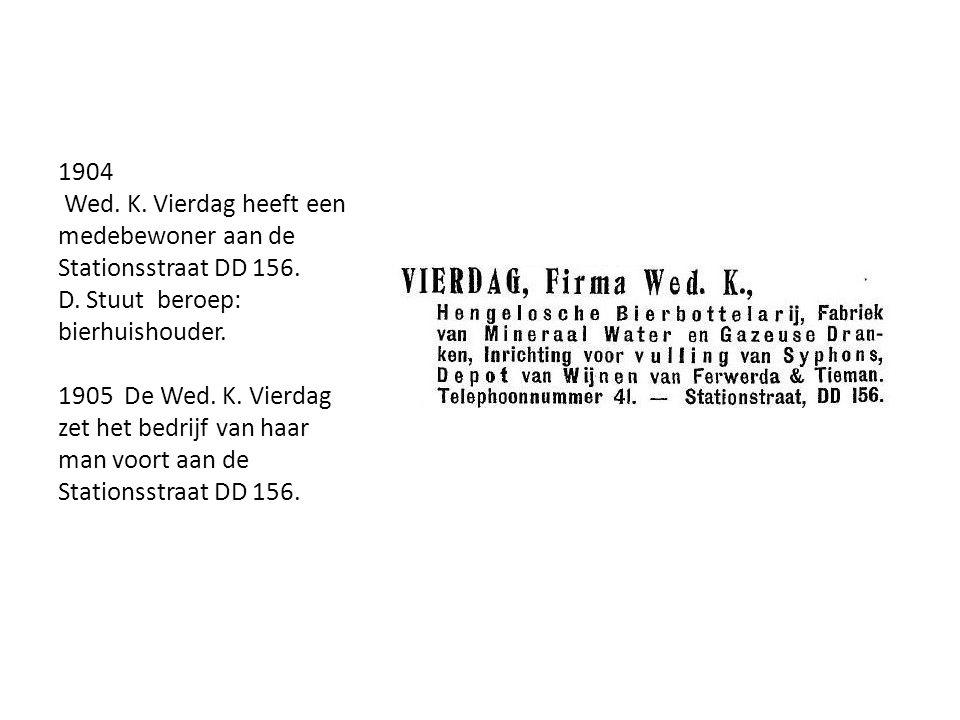 1904 Wed. K. Vierdag heeft een medebewoner aan de Stationsstraat DD 156. D. Stuut beroep: bierhuishouder. 1905 De Wed. K. Vierdag zet het bedrijf van
