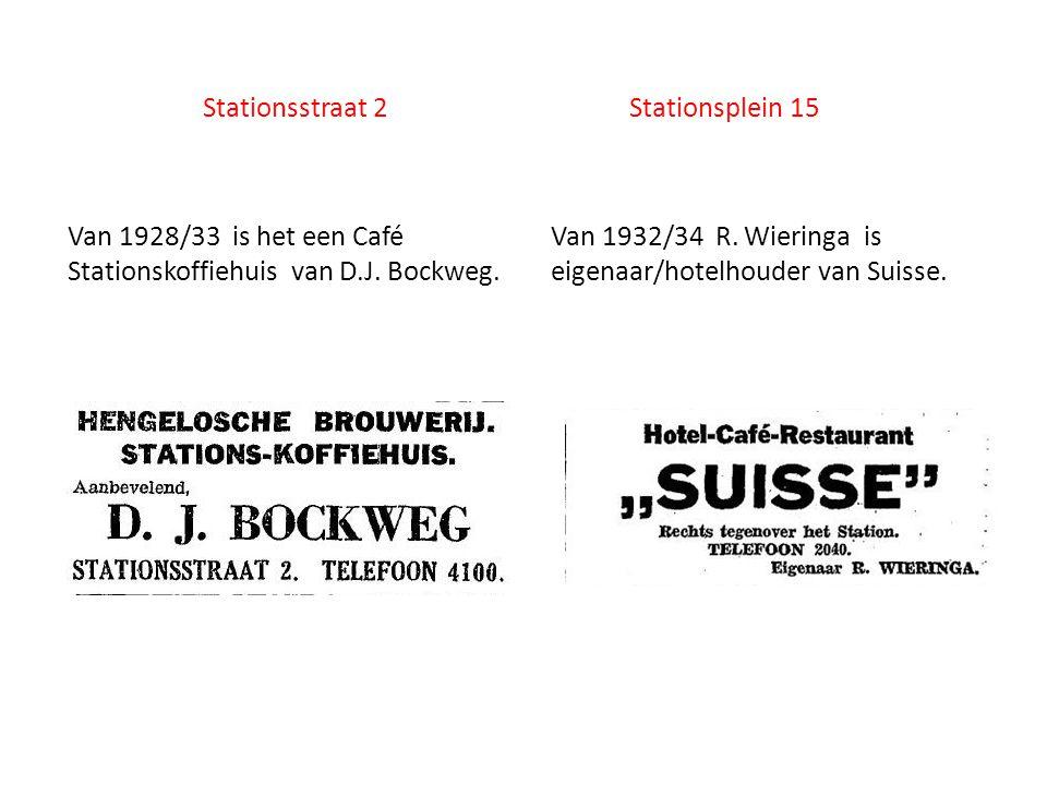 Stationsstraat 2 Stationsplein 15 Van 1932/34 R. Wieringa is eigenaar/hotelhouder van Suisse. Van 1928/33 is het een Café Stationskoffiehuis van D.J.