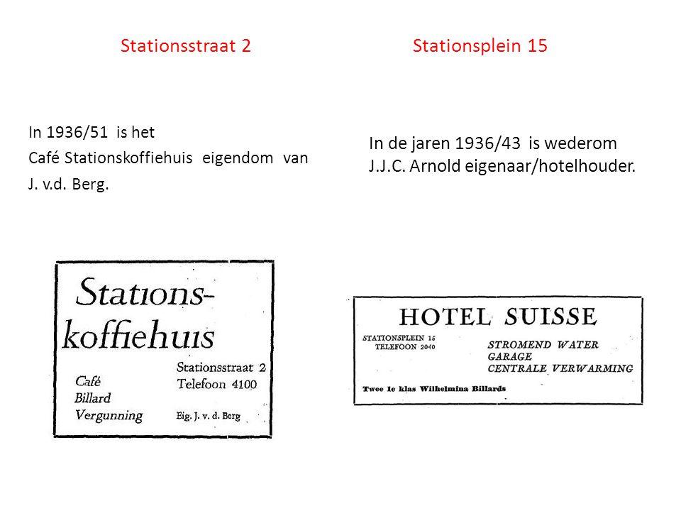 Stationsstraat 2 Stationsplein 15 In de jaren 1936/43 is wederom J.J.C. Arnold eigenaar/hotelhouder. In 1936/51 is het Café Stationskoffiehuis eigendo