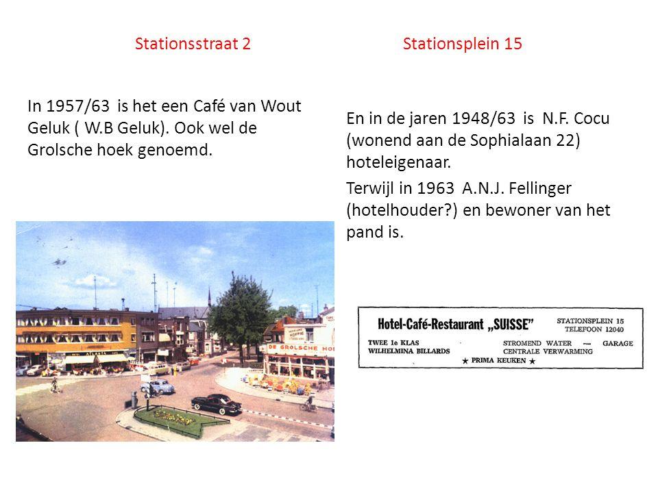 Stationsstraat 2 Stationsplein 15 En in de jaren 1948/63 is N.F. Cocu (wonend aan de Sophialaan 22) hoteleigenaar. Terwijl in 1963 A.N.J. Fellinger (h