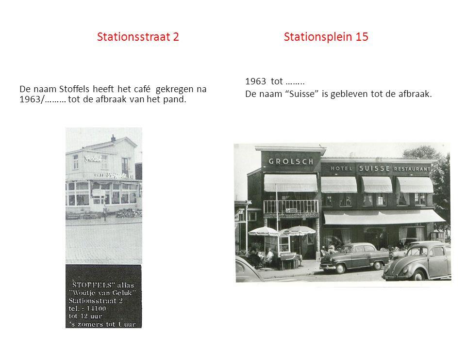 """Stationsstraat 2 Stationsplein 15 1963 tot …….. De naam """"Suisse"""" is gebleven tot de afbraak. De naam Stoffels heeft het café gekregen na 1963/……… tot"""