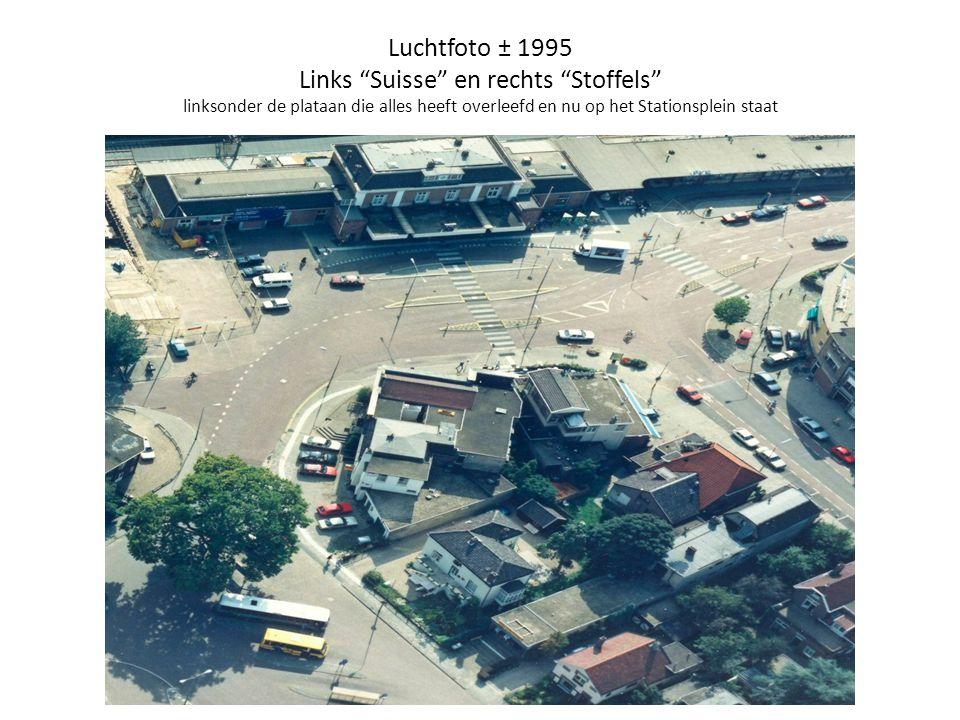 """Luchtfoto ± 1995 Links """"Suisse"""" en rechts """"Stoffels"""" linksonder de plataan die alles heeft overleefd en nu op het Stationsplein staat"""