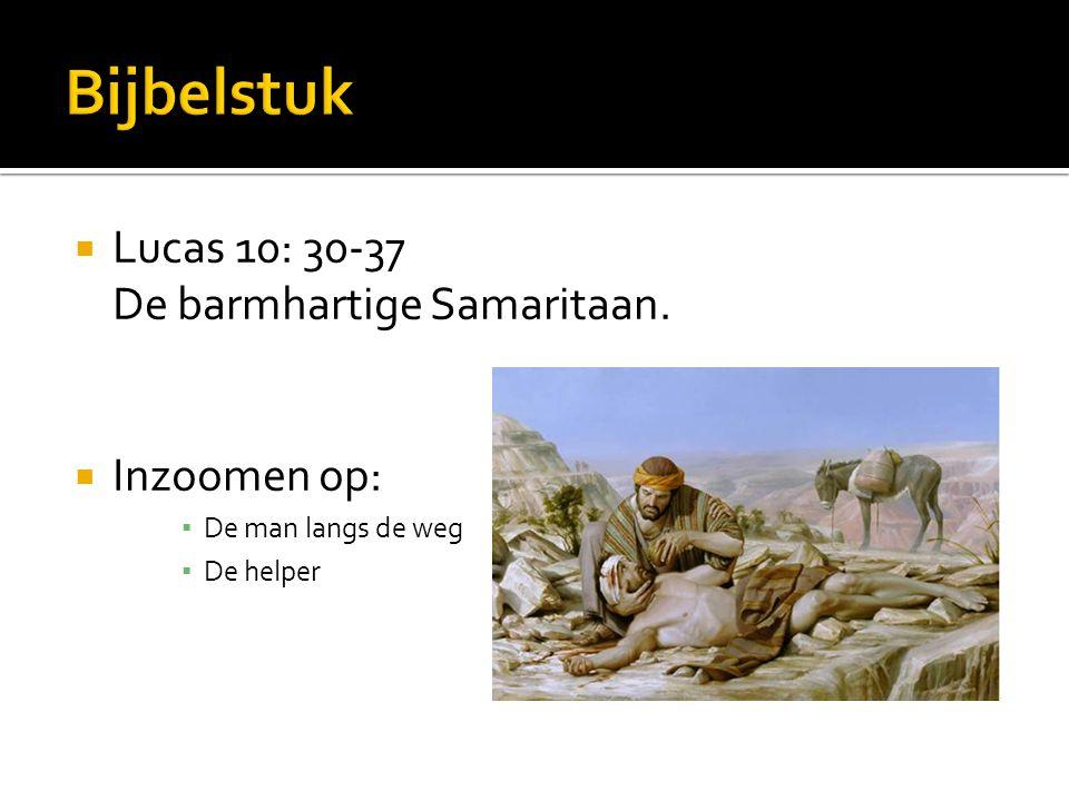  Lucas 10: 30-37 De barmhartige Samaritaan.  Inzoomen op: ▪ De man langs de weg ▪ De helper