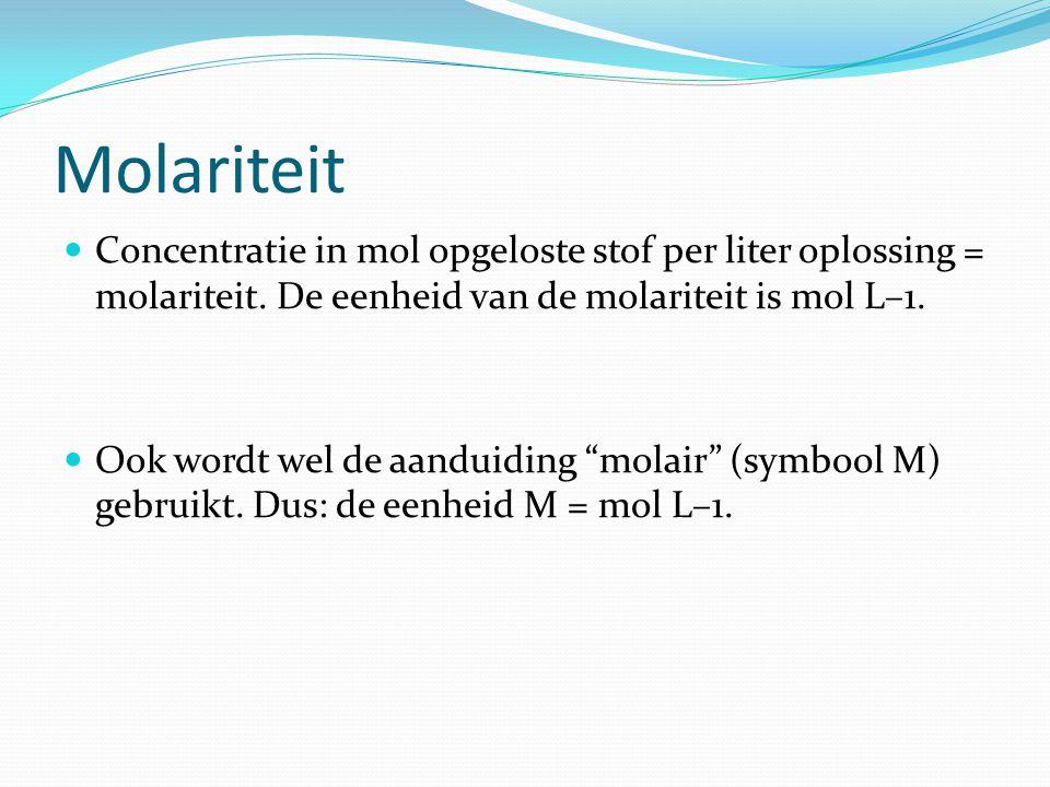 Molariteit  Concentratie in mol opgeloste stof per liter oplossing = molariteit.