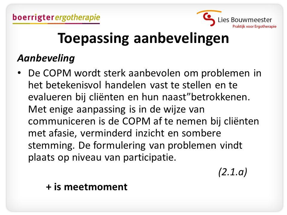 Toepassing aanbevelingen Aanbeveling • De COPM wordt sterk aanbevolen om problemen in het betekenisvol handelen vast te stellen en te evalueren bij cl