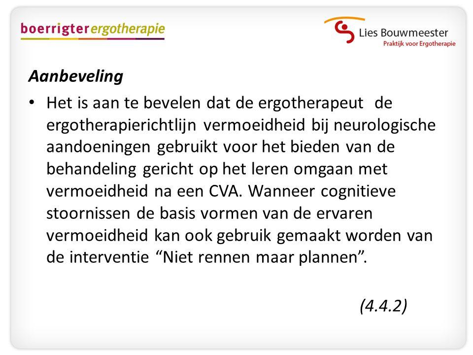 Aanbeveling • Het is aan te bevelen dat de ergotherapeut de ergotherapierichtlijn vermoeidheid bij neurologische aandoeningen gebruikt voor het bieden