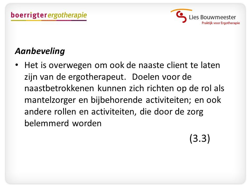 Aanbeveling • Het is overwegen om ook de naaste client te laten zijn van de ergotherapeut. Doelen voor de naastbetrokkenen kunnen zich richten op de r