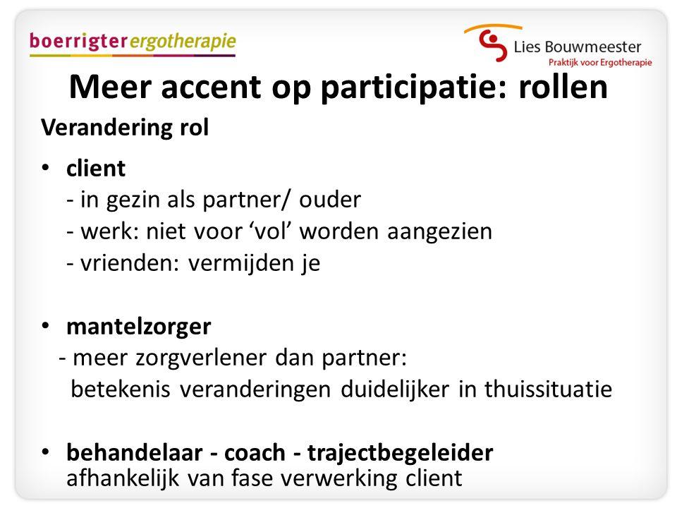 Meer accent op participatie: rollen Verandering rol • client - in gezin als partner/ ouder - werk: niet voor 'vol' worden aangezien - vrienden: vermij