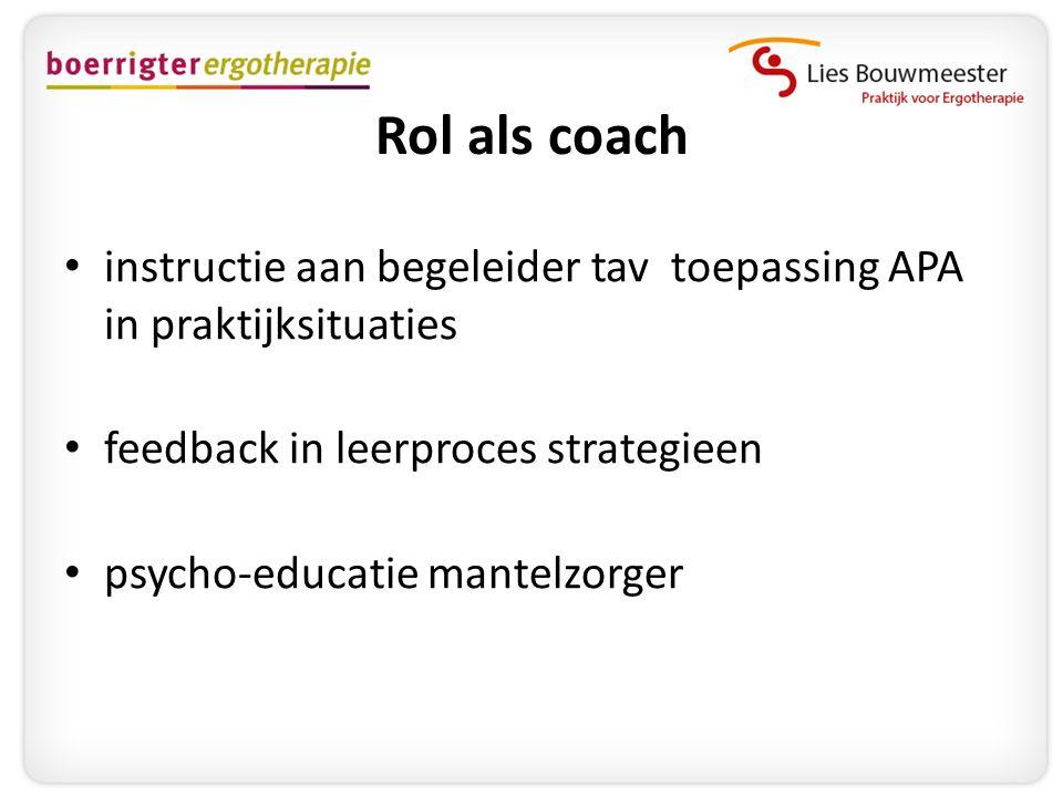Rol als coach • instructie aan begeleider tav toepassing APA in praktijksituaties • feedback in leerproces strategieen • psycho-educatie mantelzorger