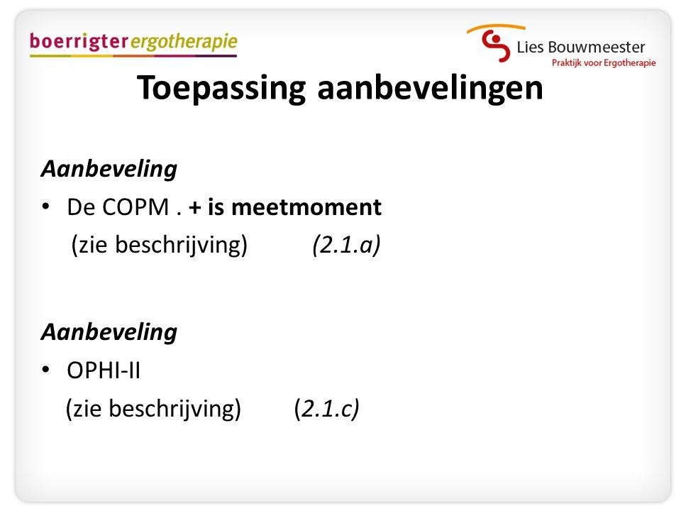 Toepassing aanbevelingen Aanbeveling • De COPM. + is meetmoment (zie beschrijving) (2.1.a) Aanbeveling • OPHI-II (zie beschrijving) (2.1.c)