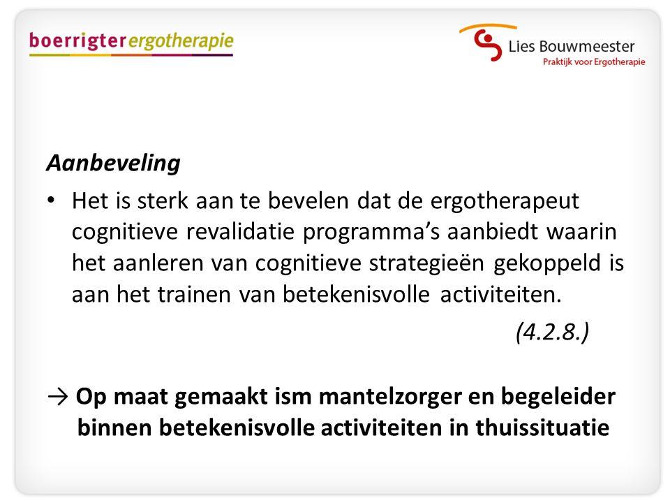 Aanbeveling • Het is sterk aan te bevelen dat de ergotherapeut cognitieve revalidatie programma's aanbiedt waarin het aanleren van cognitieve strategi