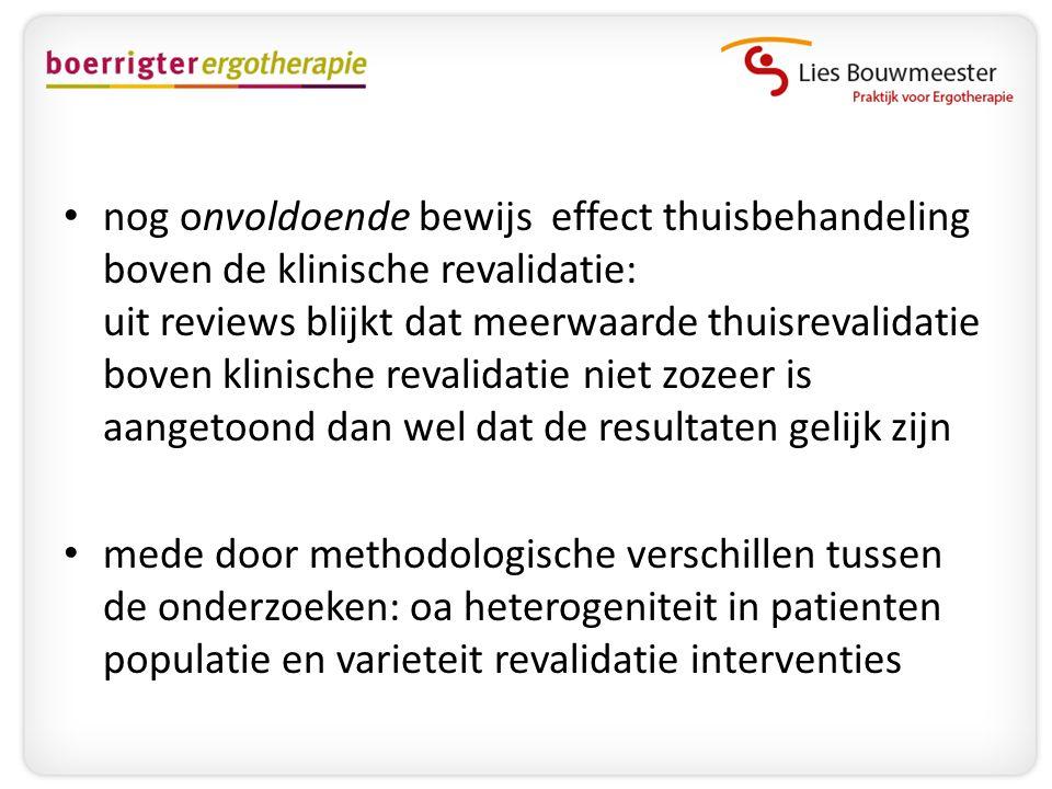 • nog onvoldoende bewijs effect thuisbehandeling boven de klinische revalidatie: uit reviews blijkt dat meerwaarde thuisrevalidatie boven klinische re