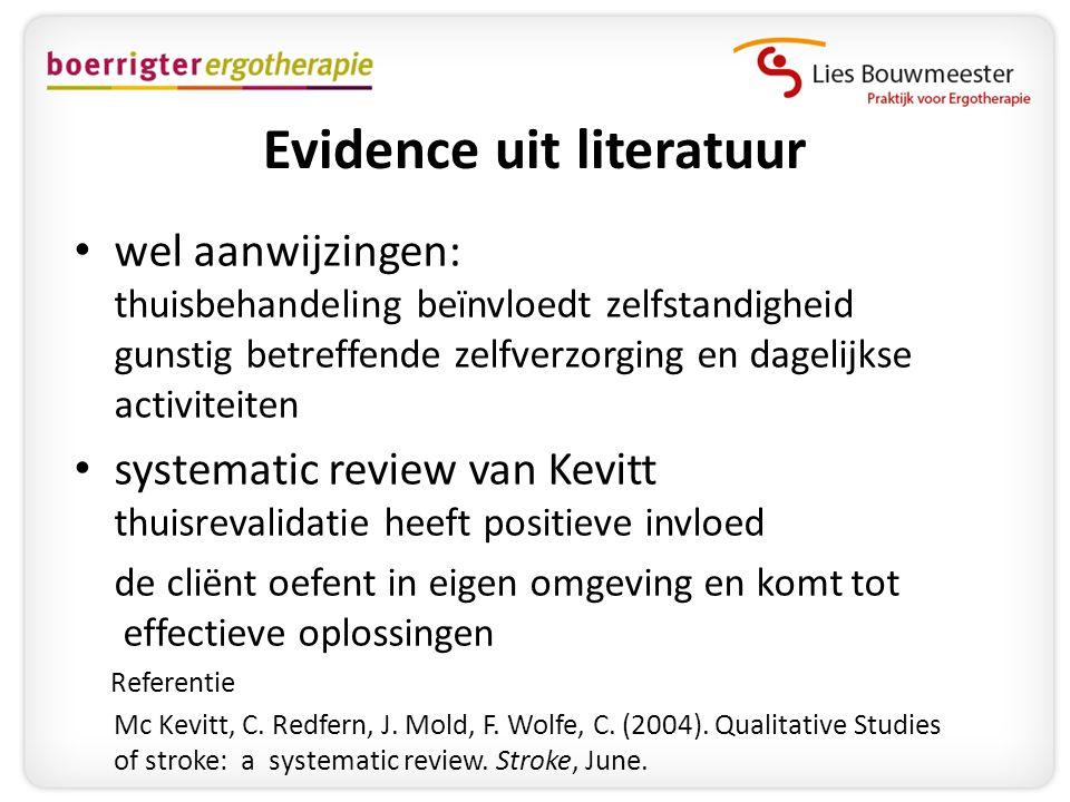 Evidence uit literatuur • wel aanwijzingen: thuisbehandeling beïnvloedt zelfstandigheid gunstig betreffende zelfverzorging en dagelijkse activiteiten