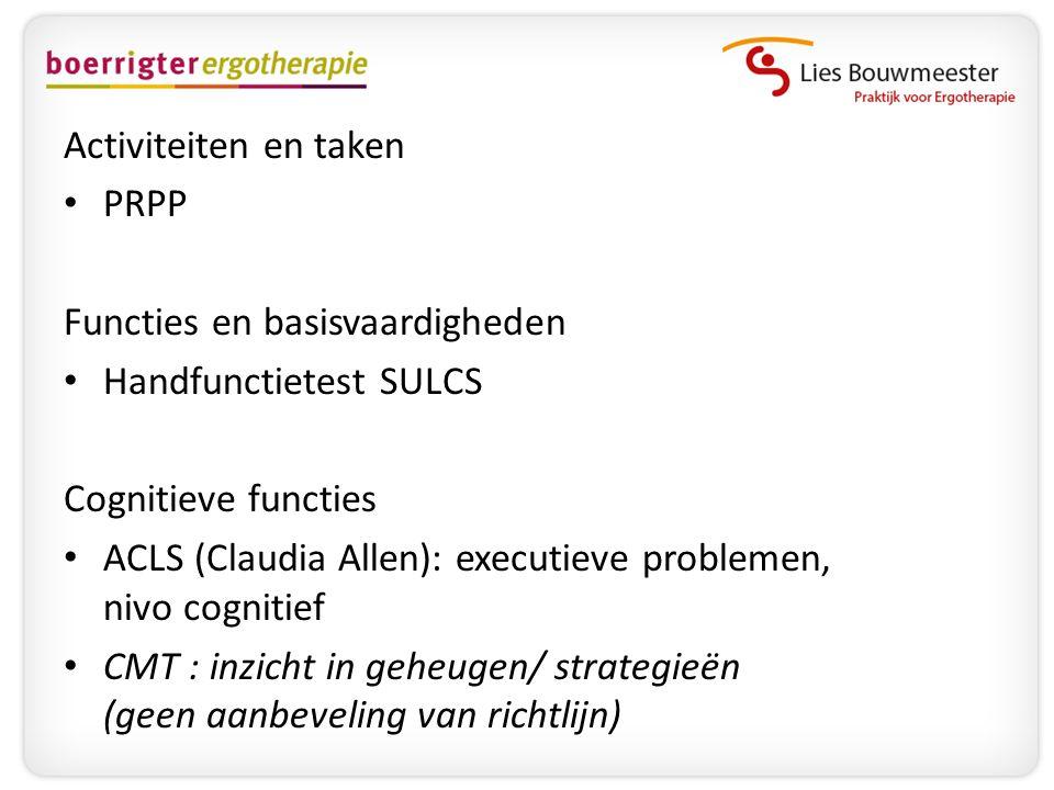 Activiteiten en taken • PRPP Functies en basisvaardigheden • Handfunctietest SULCS Cognitieve functies • ACLS (Claudia Allen): executieve problemen, n